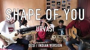 shape of you desi indian version urvasi mix v minor youtube