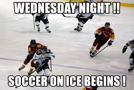 Soccer Hockey Meme - wednesday night soccer on ice begins hockey meme generator