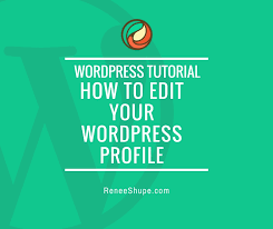 wordpress quick tutorial tutorial how to edit your wordpress profile renee shupe