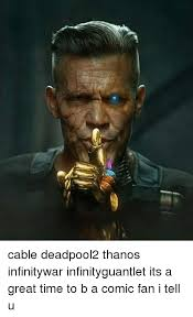Cable Meme - cable deadpool2 thanos infinitywar infinityguantlet its a great