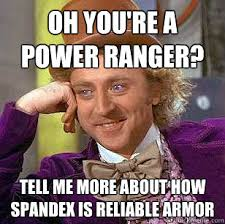 Spandex Meme - oh you re a power ranger tell me more about how spandex is