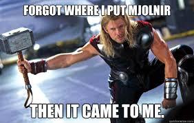 Thor Birthday Meme - forgot where i put mjolnir then it came to me thor quickmeme