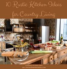 country living kitchen ideas rustic kitchen ideas for country living