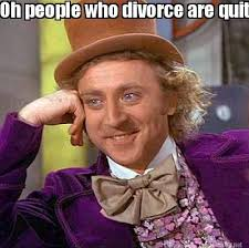 Memes About Divorce - meme maker oh people who divorce are quitters