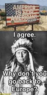 Funny America Memes - it sounds about right then native americans history and truths