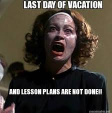 Meme Maker Net - meme maker last day of vacation and lesson plans are not done
