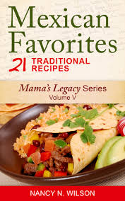 mexican favorites 21 traditional recipes healthy living