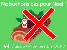 defi cuisine défi cuisine de décembre ne bûchons pas pour noël mes petites