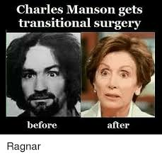 Charles Manson Meme - charles manson gets transitional surgery before after ragnar