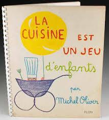 la cuisine de michel la cuisine est un jeu d enfants michel oliver