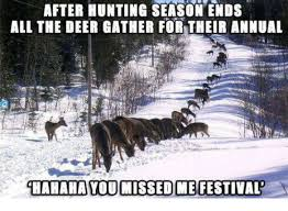 Deer Hunting Memes - after hunting season ends all the deer gather fortheir annual