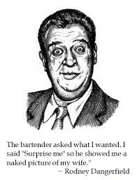 Rodney Dangerfield Memes - rodney dangerfield on surprises district of calamity