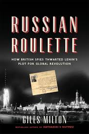 russian roulette how british spies thwarted lenin u0027s plot for