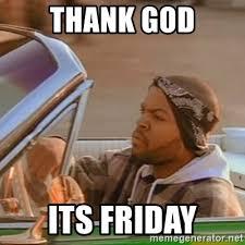 Thank God Meme - thank god its friday good day ice cube meme generator