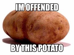 Potatoe Meme - i m offended by this potato my not so popular opinions