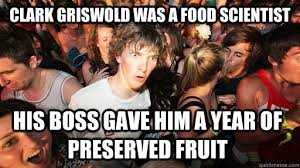 Clark Griswold Meme - clark griswold was a food scientist his boss gave him a year of