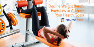 decline weight bench exercises to achieve your health goals