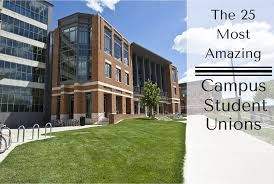 the 25 most amazing campus student unions best college reviews