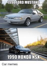 Ford Mustang Memes - 19go ford mustang 1990 honda nsx meme generator re car memes