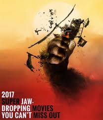 top 10 2017 super jaw dropping movies you can u0027t miss out