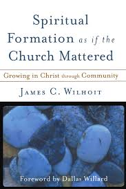 spiritual formation as if the church mattered growing in christ