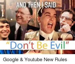 And Then I Said Meme - and then said don t be evil google youtube new rules funny