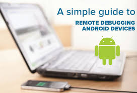 beginners guide remote debugging android devices simple css notes