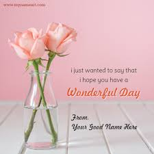 day wishes name pictures editor online for free wonderful day wishes