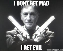Dont Get Mad Meme - i dont get mad i get evil meme bad self 30561 memeshappen