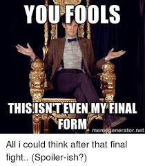 Doctor Who Meme Generator - you fools this isnteven my final form memegeneratornet all i could