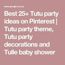 Tutu Party Decorations Best 25 Tutu Party Decorations Ideas On Pinterest Baby