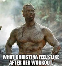 I Work Out Meme - what christina feels like after her workout meme predator 22004
