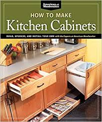 How To Update Your Kitchen Cabinets by How To Make Kitchen Cabinets Best Of American Woodworker Build