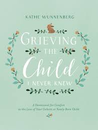 Scriptures Of Comfort In Death Grieving The Child I Never Knew A Devotional For Comfort In The