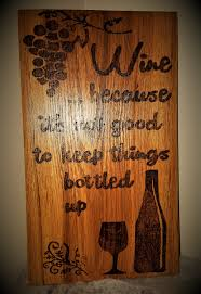 rustic wine sign wood burned sign sayings and quotes home
