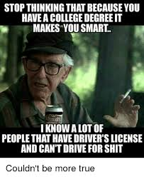 College Degree Meme - stop thinking that because you have a college degree it makes you