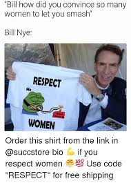 Bill Nye Memes - bill how did you convince many women to let you bill nye respect