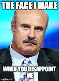 Disappoint Meme - dr phil imgflip
