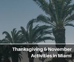 thanksgiving in miami 2017 things to do in november more