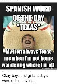 Memes In Spanish - spanish word of the day utexas my fren always texas me when i m not