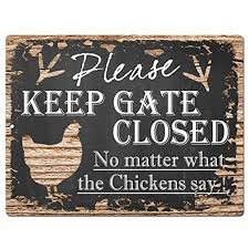 please keep gate closed no matter what the chickens say tin chic