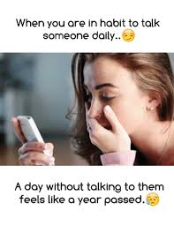 Them Feels Meme - when you are in habit to talk someone daily a day without talking