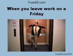 Leaving Work On Friday Meme - when you leave work on a friday