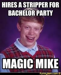 Bachelor Party Meme - hires a stripper for bachelor party magic mike meme factory