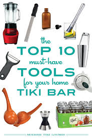 The Top 10 Home Must by The Top 10 Must Tools For Your Home Tiki Bar Modern Tiki Lounge