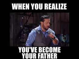 You Are The Father Meme - when you realize you ve become your father youtube