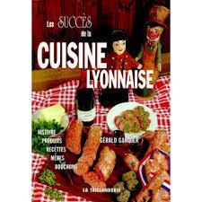 cuisine lyonnaise les succès de la cuisine lyonnaise livre voyage cultura