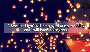 wedding wishes regrets i see the light will be played at my wedding and i will no