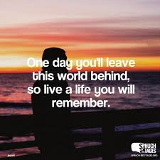 englische sprüche über freundschaft day you ll leave this world so live a you will remember