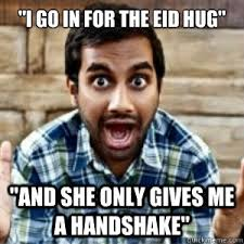 Eid Memes - i go in for the eid hug and she only gives me a handshake